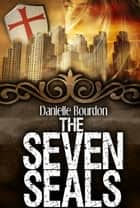 The Seven Seals ebook by Danielle Bourdon