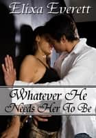 Whatever He Needs Her To Be - Shapeshifter Billionaire Erotic Romance ebook by Elixa Everett