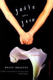 Josie and Jack - A Novel ebook by Kelly Braffet