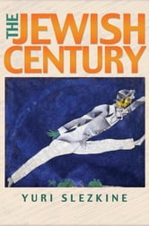 The Jewish Century ebook by Yuri Slezkine