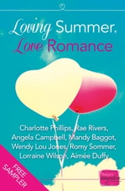 Loving Summer, Love Romance: HarperImpulse Romance FREE SAMPLER ebook by Romy Sommer,Aimee Duffy,Lorraine Wilson,Charlotte Phillips,Mandy Baggot,Wendy Lou Jones,Rae Rivers,Angela Campbell
