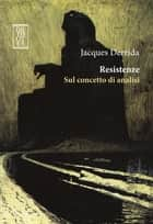 Resistenze. Sul concetto di analisi ebook by Jacques Derrida