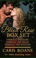 The Blood Rose Series Box Set: Books 1-2-3 ebook by Caris Roane
