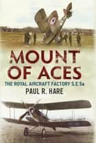 Mount of Aces - The Royal Aircraft Factory S.E.5a ebook by Paul R. Hare