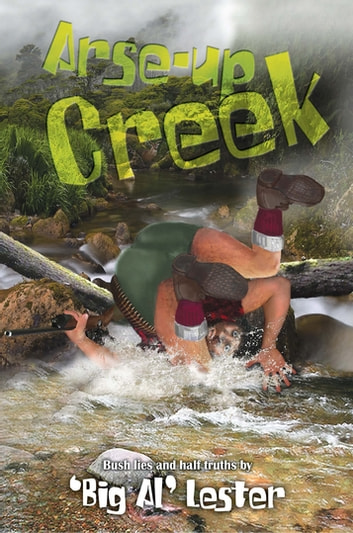 Arse-Up Creek ebook by Al Lester