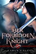 Her Forbidden Knight ebook by Carly Fall
