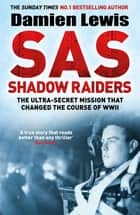 SAS Shadow Raiders - The Ultra-Secret Mission that Changed the Course of WWII ebook by Damien Lewis