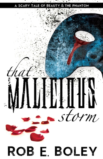 That Malicious Storm - A Scary Tale of Beauty and the Phantom ebook by Rob E. Boley
