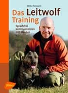 Das Leitwolf-Training - Sprachfrei kommunizieren mit Hunden ebook by Mirko Tomasini