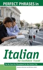 Perfect Phrases in Italian for Confident Travel : The No Faux-Pas Phrasebook for the Perfect Trip: The No Faux-Pas Phrasebook for the Perfect Trip ebook by Salvatore Bancheri,Michael Lettieri
