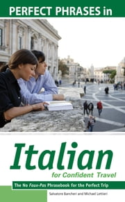 Perfect Phrases in Italian for Confident Travel : The No Faux-Pas Phrasebook for the Perfect Trip: The No Faux-Pas Phrasebook for the Perfect Trip - The No Faux-Pas Phrasebook for the Perfect Trip ebook by Salvatore Bancheri,Michael Lettieri