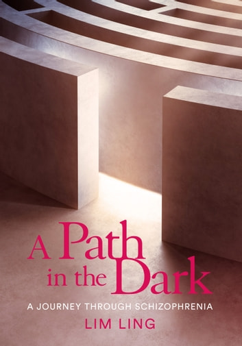 A Path in the Dark - A Journey Through Schizophrenia ebook by Lim Ling