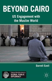 Beyond Cairo - US Engagement with the Muslim World ebook by D. Ezell
