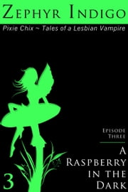 A Raspberry in the Dark - Episode 3 ebook by Zephyr Indigo