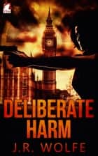 Deliberate Harm ebook by J. R Wolfe