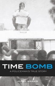 Time Bomb - A Policeman's True Story ebook by Johan Marais