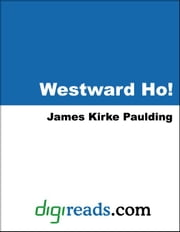 Westward Ho! ebook by Paulding, James Kirke