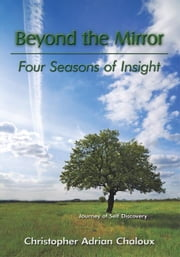Beyond the Mirror - Four Seasons of Insight ebook by Christopher Adrian Chaloux
