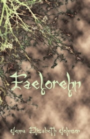 Faelorehn: Book One of the Otherworld Trilogy ebook by Jenna Elizabeth Johnson