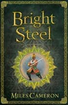 Bright Steel - Masters and Mages Book Three ebook by Miles Cameron