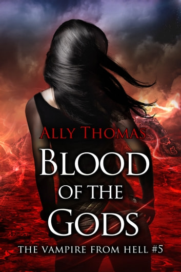 Blood of the Gods - (The Vampire from Hell Part 5) ebook by Ally Thomas