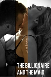 The Billionaire and the Maid - Billionaire Desire, #3 ebook by Lana Braxton