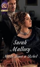 Never Trust a Rebel (Mills & Boon Historical) ebook by Sarah Mallory