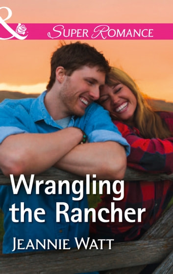 Wrangling The Rancher (Mills & Boon Superromance) (The Brodys of Lightning Creek, Book 5) ebook by Jeannie Watt