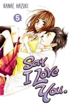Say I Love You. - Volume 5 ebook by Kanae Hazuki