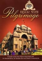 Belur Math Pilgrimage: A Guide to the Holy Places Associated With Sri Ramakrishna, Sri Sarada Devi and Swami Vivekanada ebook by Swami Asutoshananda