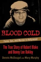 Blood Cold - Fame, Sex, and Murder in Hollywood ebook by Mary Murphy, Dennis McDougal