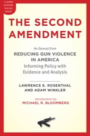 The Second Amendment - An Excerpt from Reducing Gun Violence in America: Informing Policy with Evidence and Analysis ebook by Lawrence E. Rosenthal,Adam Winkler