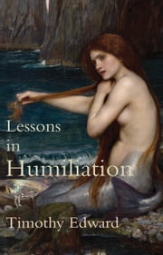 Lessons in Humiliation ebook by Timothy Edward