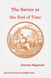 The Savior at the End of Time ebook by Dionesia Rapposelli