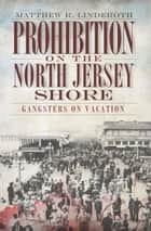 Prohibition on the North Jersey Shore ebook by Matthew R. Linderoth