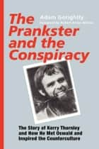 The Prankster and the Conspiracy - The Story of Kerry Thornley and How He Met Oswald and Inspired the Counterculture ebook by Adam Gorightly