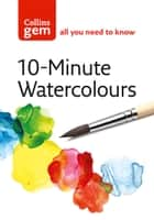 10-Minute Watercolours (Collins Gem) ebook by Hazel Soan