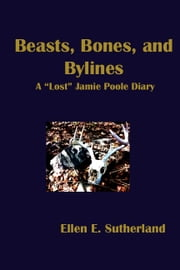 "Beasts, Bones, and Bylines - A ""Lost"" Jamie Poole Diary ebook by Ellen E. Sutherland"