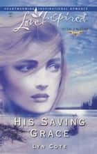 His Saving Grace ebook by Lyn Cote