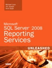 Microsoft SQL Server 2008 Reporting Services Unleashed ebook by Michael Lisin,Jim Joseph,Amit Goyal