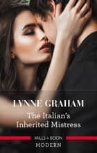 The Italian's Inherited Mistress ebook by Lynne Graham