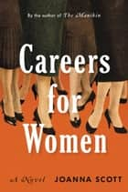 Careers for Women - A Novel ebook by Joanna Scott