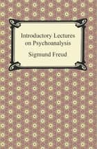 Introductory Lectures on Psychoanalysis ebook by Sigmund Freud