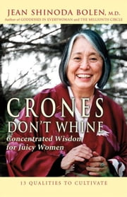 Crones Don't Whine: Concentrated Wisdom for Juicy Women ebook by Jean Shinoda Bolen