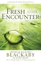 Fresh Encounter: God's Plan for Your Spiritual Awakening Revised ebook by Henry Blackaby, Claude King, Richard Blackaby,...