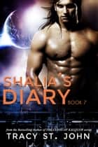 Shalia's Diary Book 7 ebook by Tracy St. John