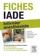 Fiches IADE - Infirmier anesthésiste ebook by David Naudin