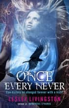 Once Every Never - Book One Of The Once Every Never Trilogy ebook by Lesley Livingston