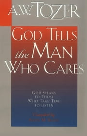 God Tells the Man Who Cares - God Speaks to Those Who Take the Time to Listen ebook by Anita M. Bailey,A. W. Tozer
