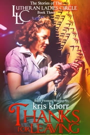 The Lutheran Ladies Circle: Thanks for Leaving - The Lutheran Ladies Circle, #3 ebook by Kris Knorr